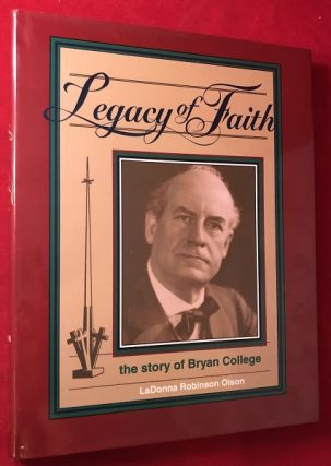 Legacy of Faith: The Story of Bryan College. LaDonna Robinson OLSON
