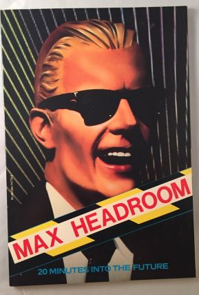 Max Headroom: 20 Minutes Into the Future. Steve ROBERTS