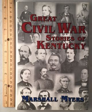 Great Civil War Stories of Kentucky (Signed First Printing). Marshall MYERS