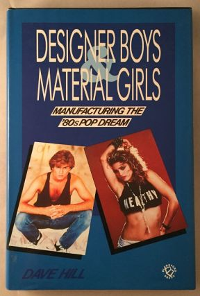 Designer Boys - Material Girls; Manufacturing the 80's Pop Dream. Dave HILL
