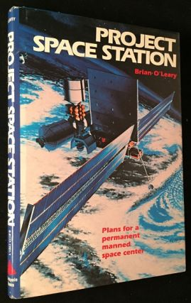 Project Space Station: Plans for a Permanent Manned Space Center (SIGNED FIRST EDITION). Science & Technology, Brian O'Leary.