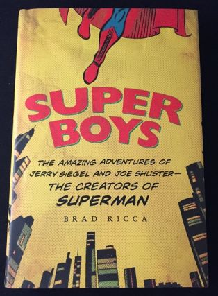 SUPER BOYS: The Amazing Adventures of Jerry Siegel and Joe Shuster - The Creators of Superman....