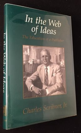 In the Web of Ideas: The Education of a Publisher. Books on Books, Charles SCRIBNER JR.