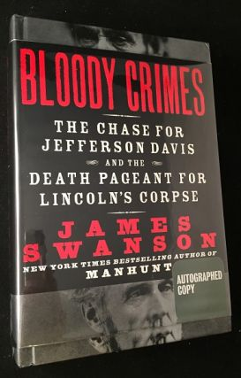 Bloody Crimes: The Chase for Jefferson Davis and the Death Pageant for Lincoln's Corpse (SIGNED FIRST PRINTING). Civil War, James SWANSON.
