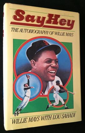 Say Hey: The Autobiography of Willie Mays. Biography, Willia MAYS, Lou SAHADI.