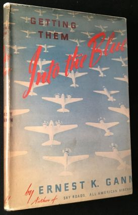 Getting Them Into the Blue (IN FIRST ISSUE DUST JACKET). Aviation, Ernest K. GANN.