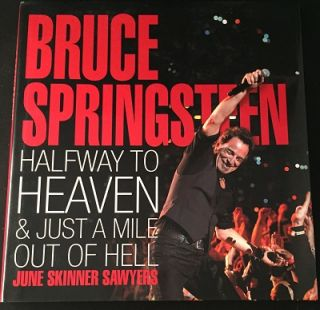 Bruce Springsteen: Halfway to Heaven & Just a Mile Out of Hell. June Skinner SAWYERS, Bruce...